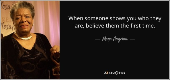 quote-when-someone-shows-you-who-they-are-believe-them-the-first-time-maya-angelou-0-84-87